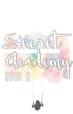 Secret Academy [BOOK 2] by queenryx