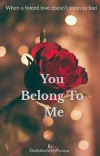 You Belong To Me by OddsAreInMyFavour