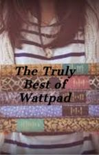 The Truly Best Stories of Wattpad by MusicalHay