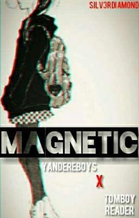 MAGNETIC [ Yandere Boys X Reader ] by Silv3rDIAmond
