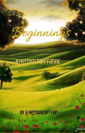 Beginnings- A Hermitcraft S6 Fanfiction