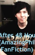 After 48 Hours (AmazingPhil Fanfiction) by raggafrida