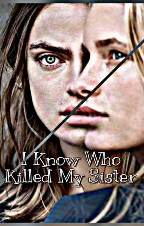 I know who killed my sister.  by tessmariewrites