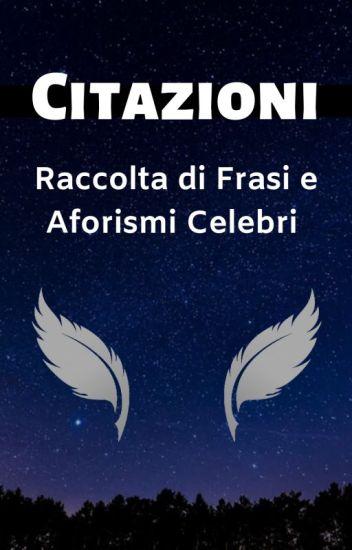 Citazioni Raccolta Di Frasi E Aforismi Celebri Lorenzo