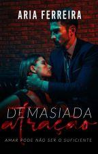Demasiada Atração by IsAria_