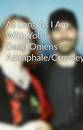 As Long As I Am With You - Good Omens  Aziraphale/Crowley by LeaConnor