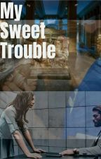 My Sweet Trouble (Can and Sanem AU) by daretodreampub