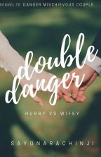 (BOOK 2 of DMC) Double Danger: HUBBY vs WIFEY! [COMPLETED] by sayonara_chinji