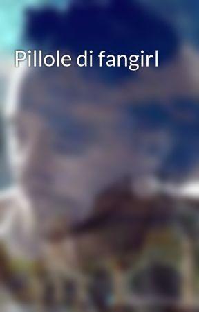 Pillole di fangirl by CristianaCarosio
