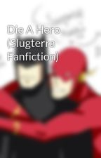 Die A Hero (Slugterra Fanfiction) by SuperSterical