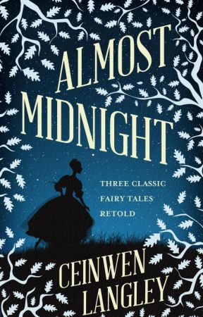 Almost Midnight: Three Classic Fairy Tales Retold by feedthewriter