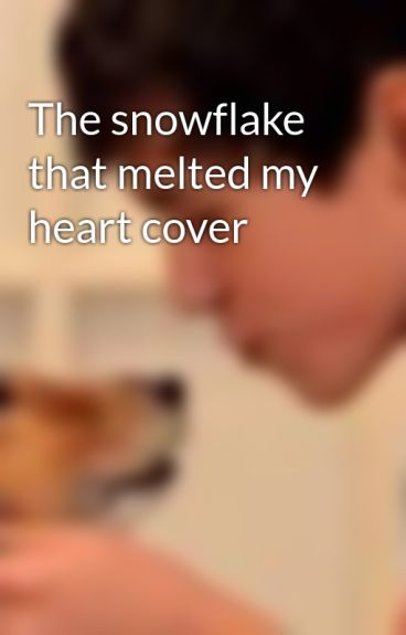 The snowflake that melted my heart cover by malik_muffins1