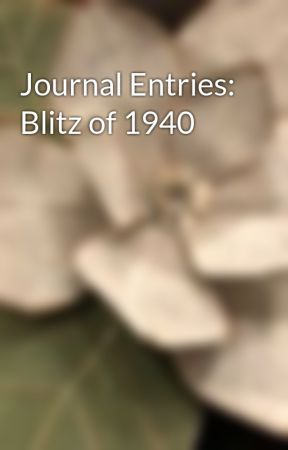 Journal Entries: Blitz of 1940 by littlecloud11456
