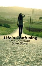 Life's Confusing- (ONE DIRECTION LOVE STORY- FANFIC) by XxNeonWingsxX