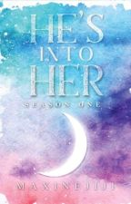 HE'S INTO HER Season 1 |PUBLISHED| EDITING| by maxinejiji