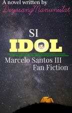 Si Idol. (Marcelo Santos III Fan Fiction) by DiyosangManunulat