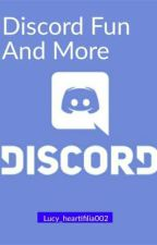 Discord Fun And More.  by Lucy_heartifilia002