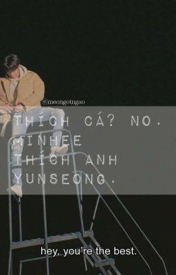 𝐡𝐰𝐚𝐧𝐠𝐦𝐢𝐧𝐢 ❀ thích cá? no, minhee thích anh yunseong