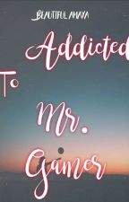 Addicted To Mr. Gamer  by BeautifulAmaya