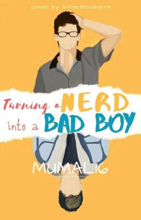 Turning A Nerd Into A Bad Boy by Mumal16