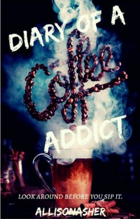 DIARY of a COFFEE ADDICT  by Allisonasher