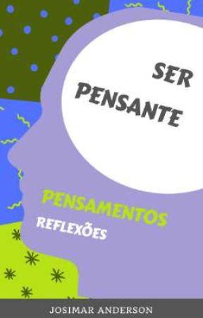 SER PENSANTE PENSAMENTOS REFLEXÕES✓[CONCLUÍDO!] by josimar87