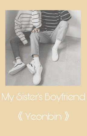 My Sisters Boyfriend | Yeonbin | Completed by CHOCOHONEY-