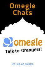 Omegle Chats by Paranoia-is-my-BFF