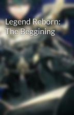Legend Reborn: The Beggining (Pausado) by KayTheRebirhtDragon
