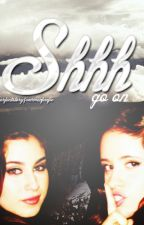 Shhh, go on (Camren Fanfic). by myperfectstory