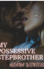 My Possessive Stepbrother  by KathRYN1201