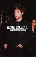 Blind Bullets ❂ Luke Hemmings  by LivingDarkTimes