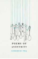 poems of anonymity by curiousi-tea