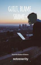 guilt, blame, shame- by nctzenerity