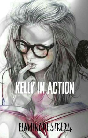 Kelly In Action [COMPLETED] by flamingdesire24