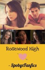 Rosewood High by SpobyxFanfics