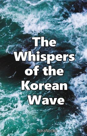 The Whispers of the Korean Wave by NoraNecko