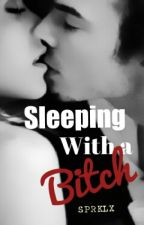 Sleeping With A Bitch by sprklx