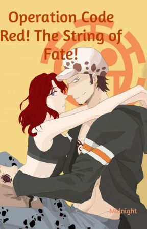 Operation Code Red! The String of Fate! (Trafalgar Law Fanfiction) by midnight0406