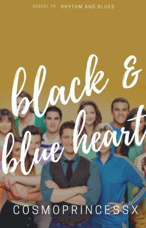 Black & Blue Heart || Glee (Book 2) by cosmoprincessx