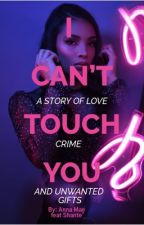 I Can't Touch You  by BossLady0724