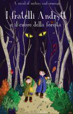 I Fratelli Andrytt e il Cuore della Foresta by Lysthunder