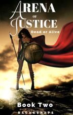 Arena of Justice: Dead or Alive.  Book 2 by rachksnaps