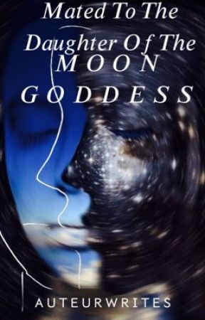 Mated To The Daughter Of The Moon Goddess by auteurwrites