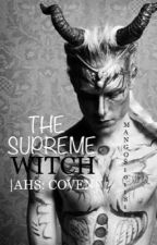 THE SUPREME WITCH                         |AHS Coven|  by mangos10118