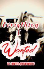 Everything I Wanted by ASheWrites
