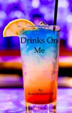Drinks On Me by AvacodoQueen_01