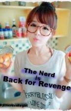 The Nerd is Back for Revenge by NerdCuteGirl