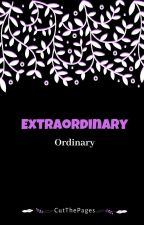 Extraordinary Ordinary by CutThePages