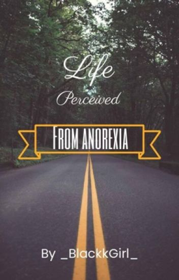 Life perceived by anorexia.